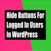 wordpress hide button if logged in