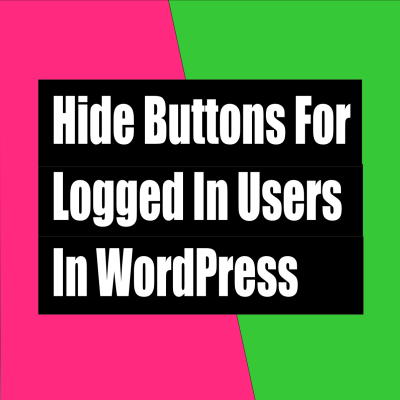 How to hide buttons for logged in users in wordrpess